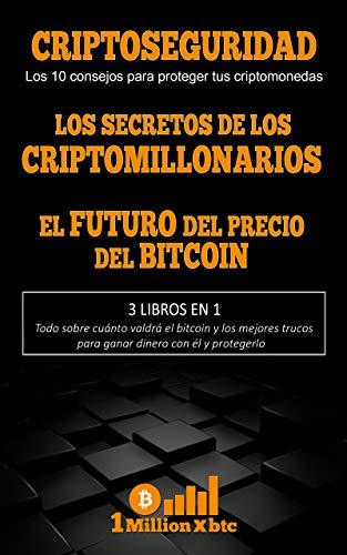 3 EN 1: CRIPTOSEGURIDAD (Los 10 consejos para proteger tus criptomonedas + LOS SECRETOS DE LOS CRIPTOMILLONARIOS + EL FUTURO DEL PRECIO DEL BITCOIN (1Millionxbtc nº 8)