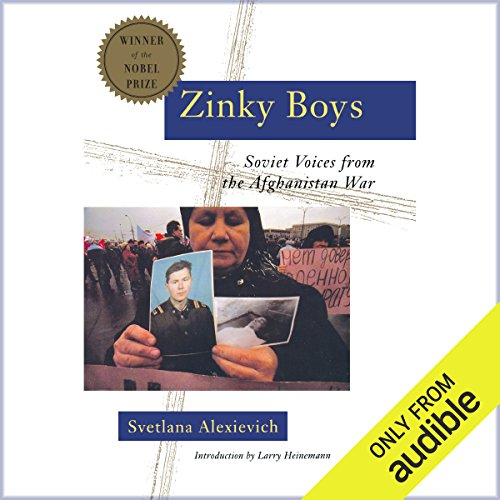 Zinky Boys     Soviet Voices from the Afghanistan War              By:                                                                                                                                 Svetlana Alexievich,                                                                                        Julia Whitby - translator,                                                                                        Robin Whitby - translator,                   and others                          Narrated by:                                                                                                                                 Christine Marshall                      Length: 7 hrs and 1 min     48 ratings     Overall 4.7