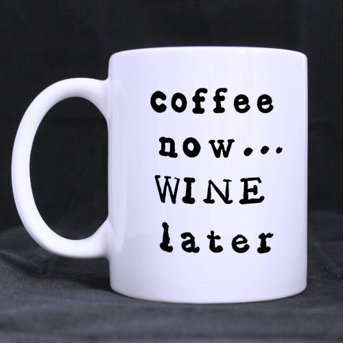 coffee now wine later High-definition Pattern White Mug Good Ceramic Material Mug by Funny Quotes Mugs