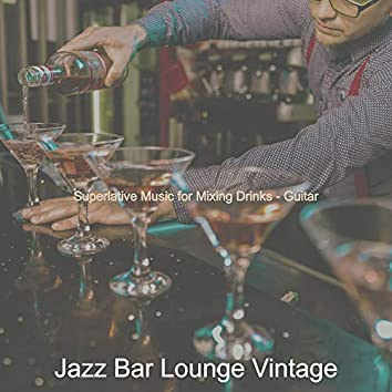 Superlative Music for Mixing Drinks - Guitar