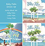 Baby Palm Grows Up Series eBook Set: Baby Palm, Little Palm, Young Palm (English Edition)