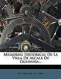 Memorias Históricas De La Villa De Alcalá De Guadaira...