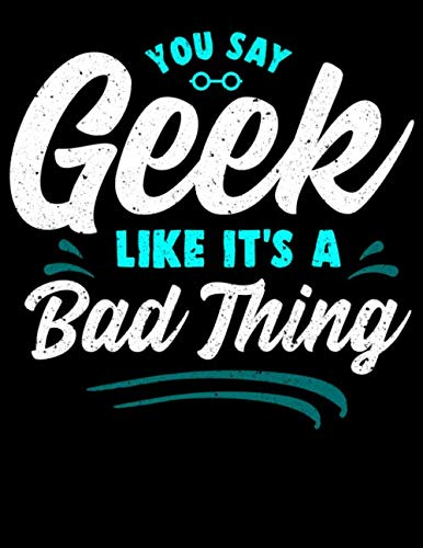 You Say Geek Like It's a Bad Thing: Cute You Say Geek Like It's a Bad Thing Geeky Nerd Pride 2020-2024 Five Year Planner & Gratitude Journal - 5 Years ... Reflection With Stoic Stoicism Quotes