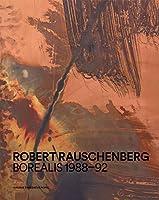 Robert Rauschenberg: Borealis 1988-92