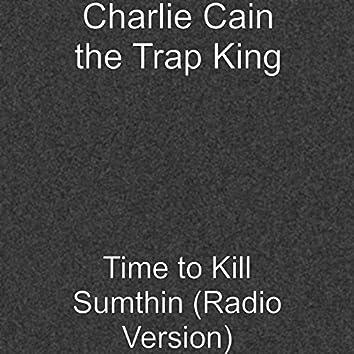 Time to Kill Sumthin (Radio Version)