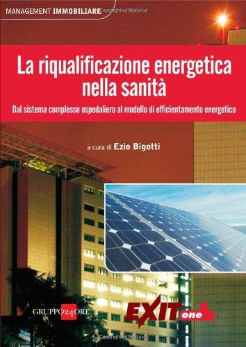 La riqualificazione energetica nella sanità. Dal sistema complesso ospedaliero al modello di efficientamento energetico