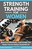 Strength Training For Women: Burn Fat Effectively...And Sculpt The Body You've Always Dreamed Of (Strength Training 101)