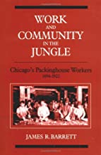 Work and Community in the Jungle: Chicago's Packinghouse Workers, 1894-1922 (Working Class in American History)