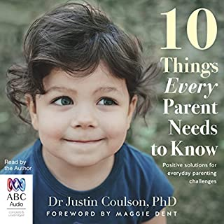 10 Things Every Parent Needs to Know                   By:                                                                                                                                 Dr Justin Coulson                               Narrated by:                                                                                                                                 Dr Justin Coulson                      Length: 6 hrs and 7 mins     10 ratings     Overall 4.6