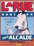 LaRue Para Alcalde / LaRue for Mayor: Cartas De La Campana / Letters From The Campaign Trail