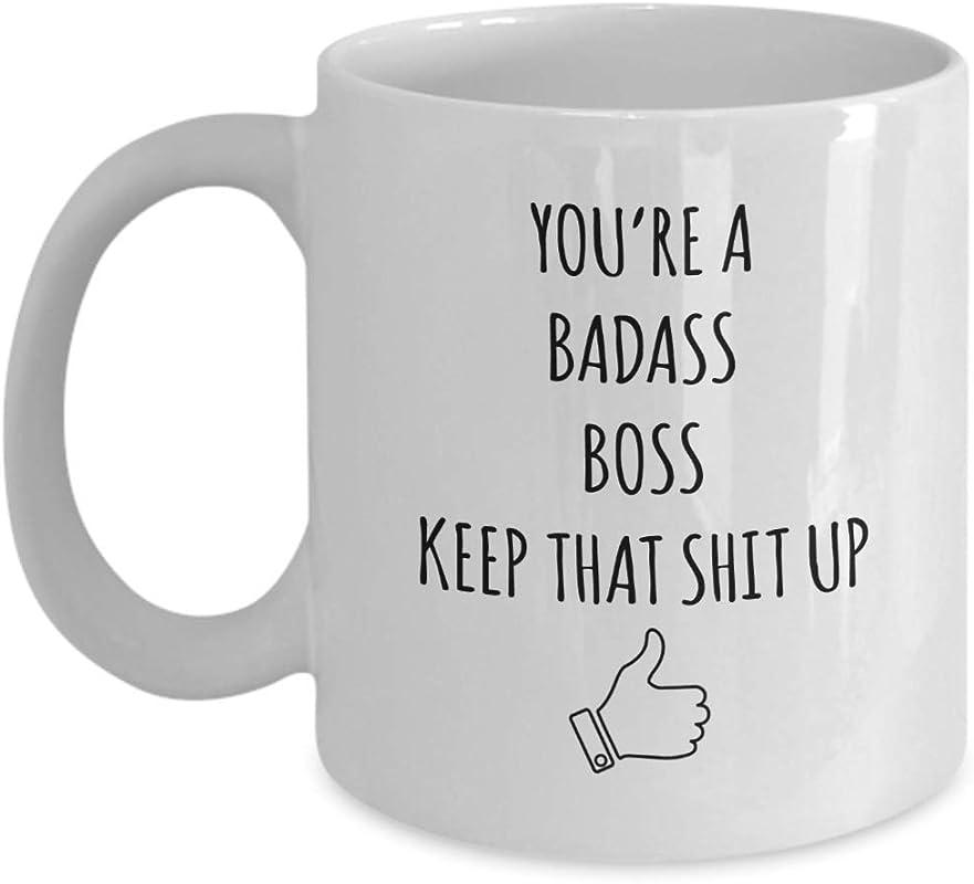 Boss Mug You Re A Badass Boss Keep That Shit Up Coffee Tea Cup Fun Inspirational Gifts And Sarcasm