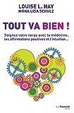 Tout va bien ! : Soignez votre corps avec la médecine, les affirmations positives et l'intuition......