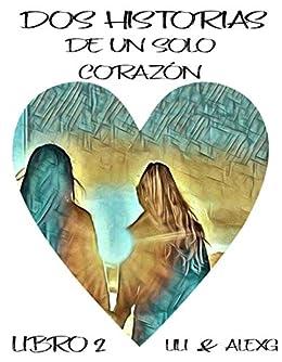 Dos Historias de un solo Corazón (Spanish Edition): Libro Dos de [Lili, AlexG]