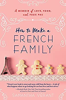 How to Make a French Family: A Memoir of Love, Food, and Faux Pas by [Samantha Vérant]