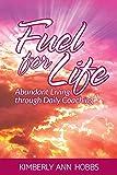 Fuel for Life: Abundant Living through Daily Coaching (English Edition)