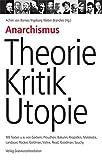 Anarchismus - Theorie, Kritik, Utopie: Mit Texten u.a. von Godwin, Proudhon, Bakunin, Kropotkin, Malatesta, Landauer, Rocker, Goldman, Voline, Read, ... Goldman, Voline, Read, Goodman, Souchy - Achim von Borries
