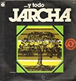 Y TODO JARCHA