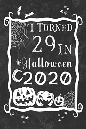 I Turned 29 in Halloween 2020: Perfect Halloween Notebook Gift Idea For 29th Anniversary  Halloween Lined Diary Journal Notebook Gift for kids, ... Born in 1991 (120 ruled notebook paper)
