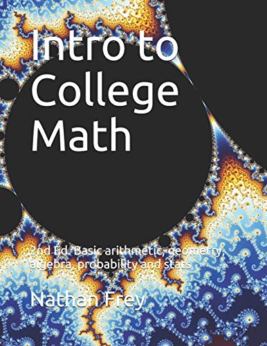 Compare Textbook Prices for Intro to College Math: Basic arithmetic, geometry, algebra, probability and stats  ISBN 9781097384310 by Frey, Nathan