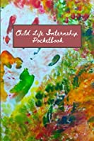 """Child Life Internship/Practicum Pocketbook: Child-life themed, compact, lightweight, pocket-sized notebook for child life internship/practicum... Choose between 6 covers... white lined, 120 pages 4"""" by 6"""""""