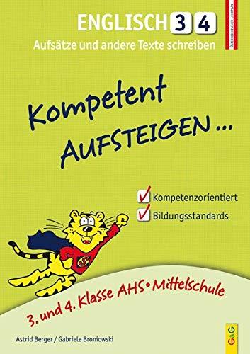 Kompetent Aufsteigen Englisch 3 und 4 - Aufsätze und andere Texte schreiben: 1. Klasse AHS/NMS: 3. und 4. Klasse AHS/Mittelschule
