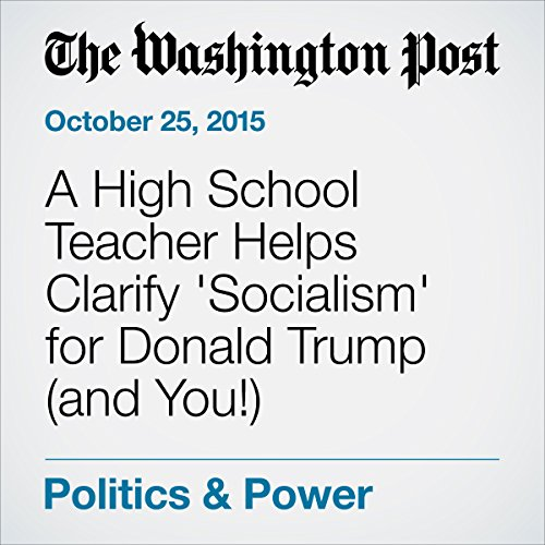 A High School Teacher Helps Clarify 'Socialism' for Donald Trump (and You!) cover art