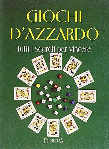 Giochi d'azzardo. Tutti i segreti per vincere