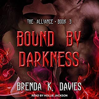 Bound By Darkness     Alliance Series, Book 3              By:                                                                                                                                 Brenda K. Davies                               Narrated by:                                                                                                                                 Hollie Jackson                      Length: 9 hrs and 13 mins     2 ratings     Overall 5.0