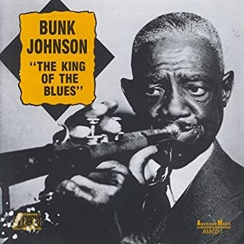 Bunk Johnson - King of the Blues