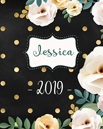 Jessica 2019: Personalized Name Weekly Planner 2019: 12 Month Agenda - Feminine Flowers & Polka Dots. Calendar, Organizer, Notes & Goals (Weekly and Monthly Planner 8 x10 inches 135 pages )