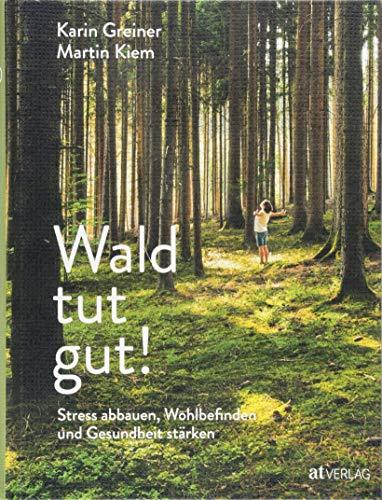 Wald tut gut!: Stress abbauen, Wohlbefinden und Gesundheit stärken