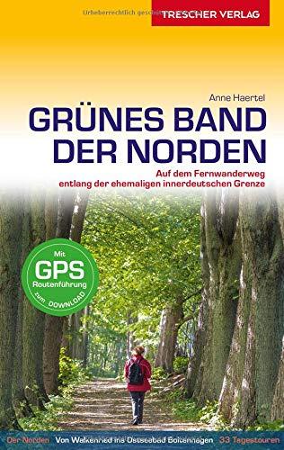 Reiseführer Grünes Band - Der Norden: Auf dem Fernwanderweg entlang der ehemaligen innerdeutschen Grenze - Von Walkenried ins Ostseebad Boltenhagen (Trescher-Reiseführer)