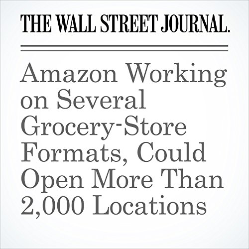 Amazon Working on Several Grocery-Store Formats, Could Open More Than 2,000 Locations audiobook cover art