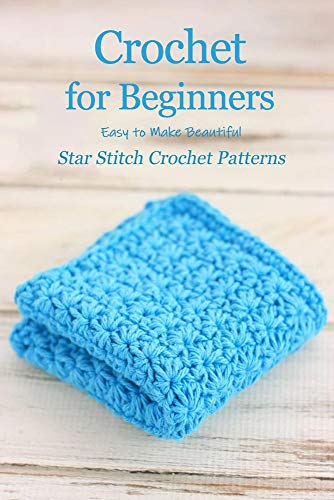Crochet for Beginners: Easy to Make Beautiful Star Stitch Crochet Patterns: Crochet Star Stitch Book