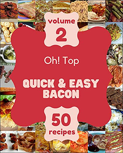 Oh! Top 50 Quick & Easy Bacon Recipes Volume 2: A Timeless Quick & Easy Bacon Cookbook (English Edition)