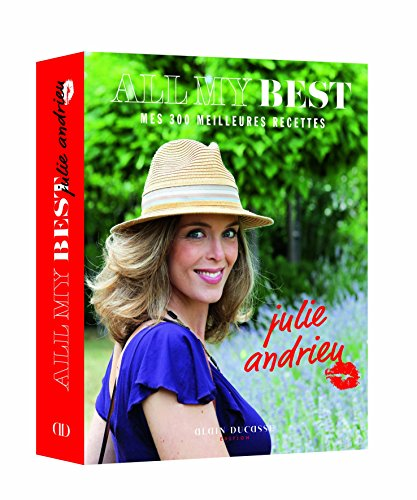 All my best by Julie Andrieu : Mes 300 meilleures recettes