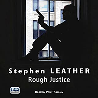 Rough Justice     Dan Shepherd, Book 7              By:                                                                                                                                 Stephen Leather                               Narrated by:                                                                                                                                 Paul Thornley                      Length: 15 hrs and 35 mins     485 ratings     Overall 4.5