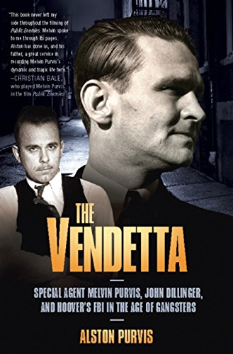 The Vendetta: Special Agent Melvin Purvis, John Dillinger, and Hoover's FBI in the Age of Gangsters (English Edition)