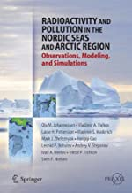 Radioactivity and Pollution in the Nordic Seas and Arctic: Observations, Modeling and Simulations: Observations, Modelling and Simulations