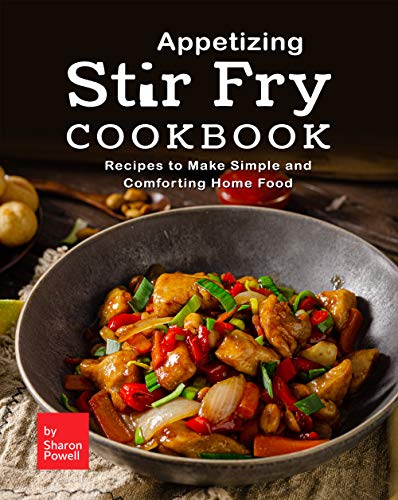 Appetizing Stir Fry Cookbook: Recipes to Make Simple and Comforting Home Food (English Edition)