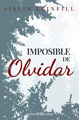 Imposible de Olvidar (Wolf World nº 1) de Aislin Leinfill