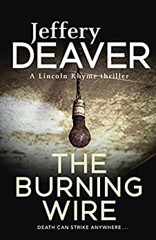 The Burning Wire: Lincoln Rhyme Book 9 by [Jeffery Deaver]