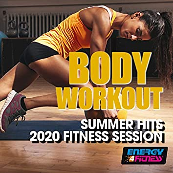 Body Workout Summer Hits 2020 Fitness Session (15 Tracks Non-Stop Mixed Compilation for Fitness & Workout - 128 Bpm / 32 Count)