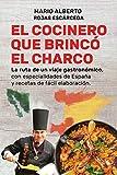 EL COCINERO QUE BRINCÓ EL CHARCO: La Ruta de un Viaje Gastronómico, con Especialidades de España y Recetas de fácil Elaboración