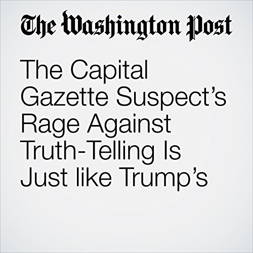 The Capital Gazette Suspect's Rage Against Truth-Telling Is Just like Trump's copertina