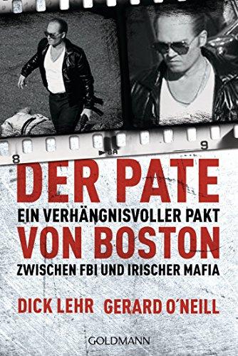 Der Pate von Boston: Ein verhängnisvoller Pakt zwischen FBI und irischer Mafia von Dick Lehr (24. August 2015) Taschenbuch