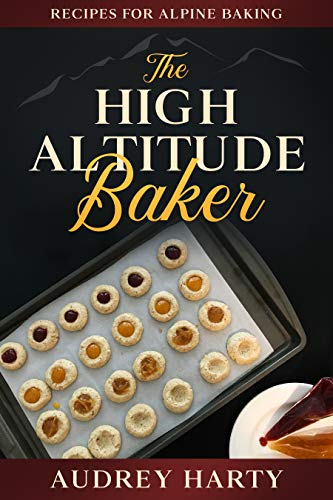 The High Altitude Baker: Recipes for Alpine Baking