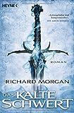Richard Morgan: Das kalte Schwert