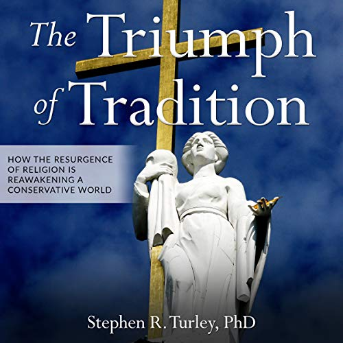 The Triumph of Tradition     How the Resurgence of Religion Is Reawakening a Conservative World              By:                                                                                                                                 Steven R. Turley                               Narrated by:                                                                                                                                 Stephen R. Turley                      Length: 55 mins     4 ratings     Overall 4.3