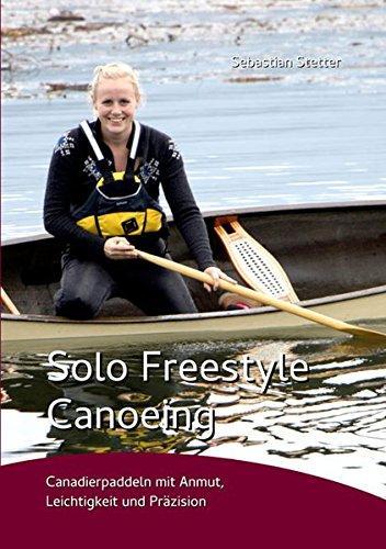 Solo Freestyle Canoeing: Canadierpaddeln mit Anmut, Leichtigkeit und Präzision